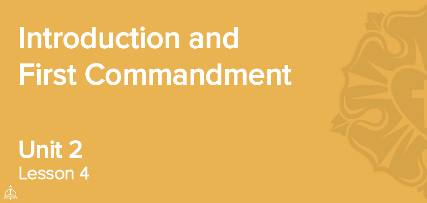 Lesson 4 - Introduction and First Commandment | CPH 30-Week Confirmation Curriculum