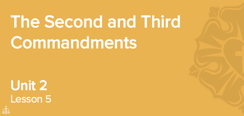 Lesson 5 - The Second and Third Commandments | CPH 30-Week Confirmation Curriculum