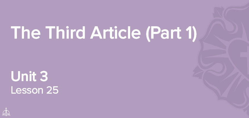 Lesson 25 - The Third Article (Part 1) | CPH 60-Week Confirmation Curriculum