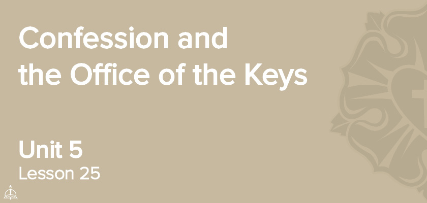 Lesson 25 - Confession and the Office of the Keys | CPH 30-Week Confirmation Curriculum