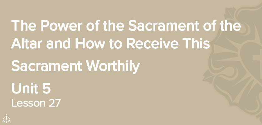 Lesson 27 - The Power of the Sacrament of the Altar and How to Receive This Sacrament Worthily | CPH 30-Week Confirmation Curriculum