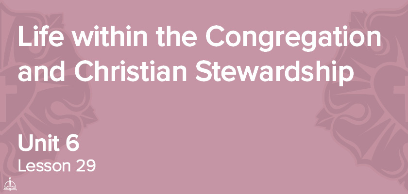 Lesson 29 - Life within the Congregation and Christian Stewardship | CPH 30-Week Confirmation Curriculum