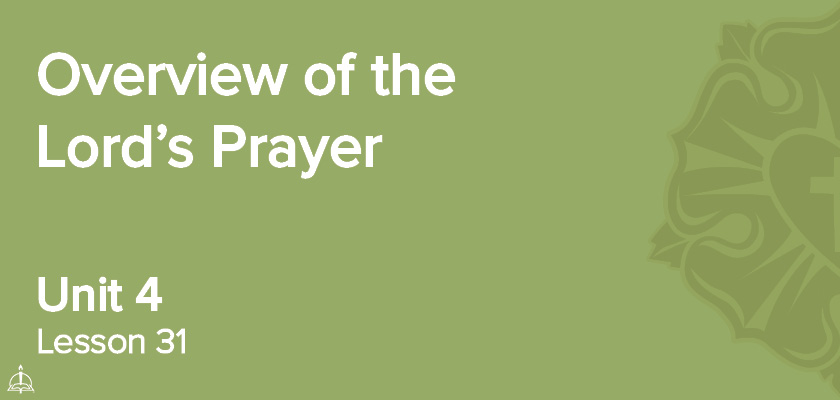 Lesson 31 - Overview of the Lord's Prayer | CPH 60-Week Confirmation Curriculum