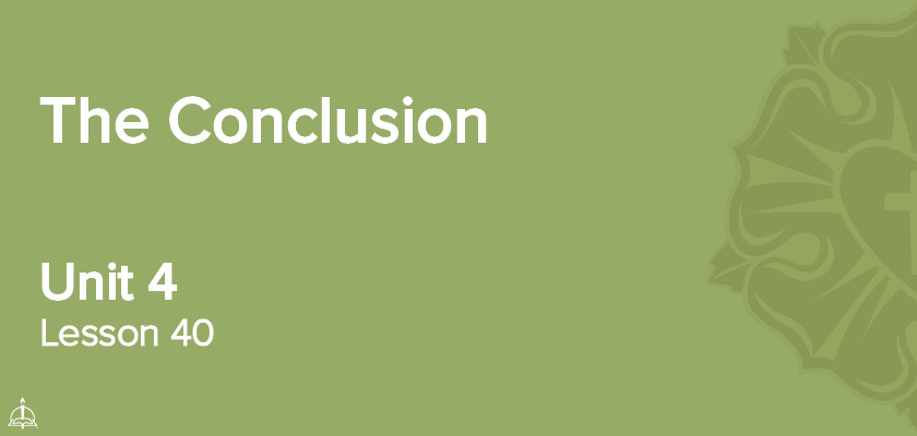 Lesson 40 - The Conclusion | CPH 60-Week Confirmation Curriculum
