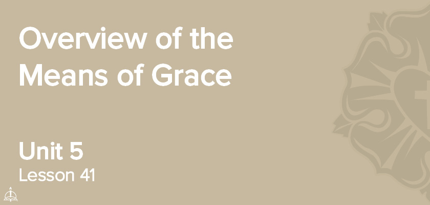 Lesson 41 - Overview of the Means of Grace | CPH 60-Week Confirmation Curriculum