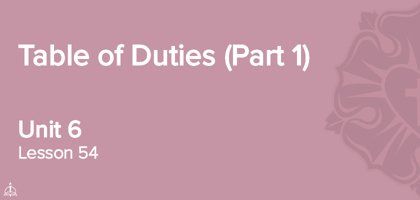 Lesson 54 - Table of Duties (Part 1) | CPH 60-Week Confirmation Curriculum