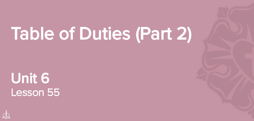 Lesson 55 - Table of Duties (Part 2) | CPH 60-Week Confirmation Curriculum
