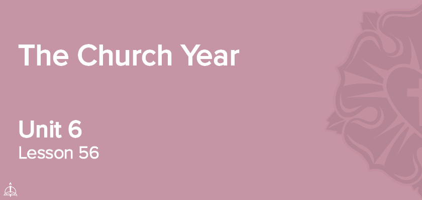 Lesson 56 - The Church Year | CPH 60-Week Confirmation Curriculum