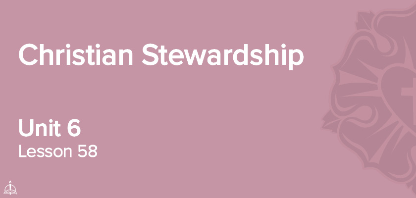 Lesson 58 - Christian Stewardship | CPH 60-Week Confirmation Curriculum