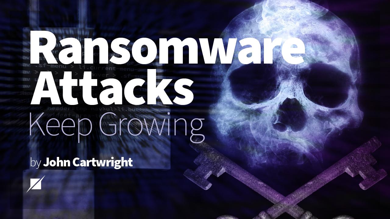 Ransomware Attacks Keep Growing