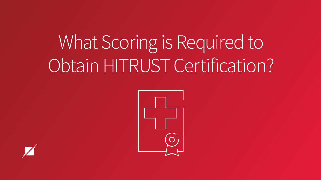 What Scoring is Required to Obtain HITRUST Certification?
