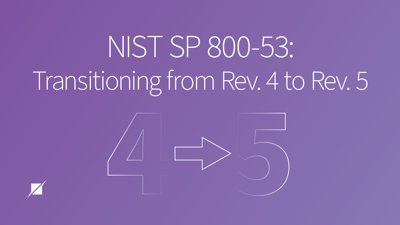 NIST SP 800-53: Transitioning from Revision 4 to Revision 5
