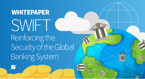 SWIFT - Reinforcing the Security of the Global Banking System
