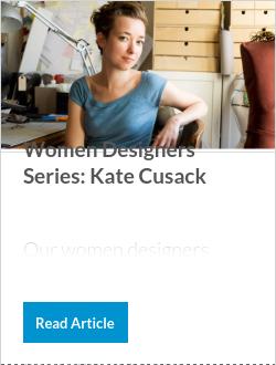 Women Designers Series: Kate Cusack