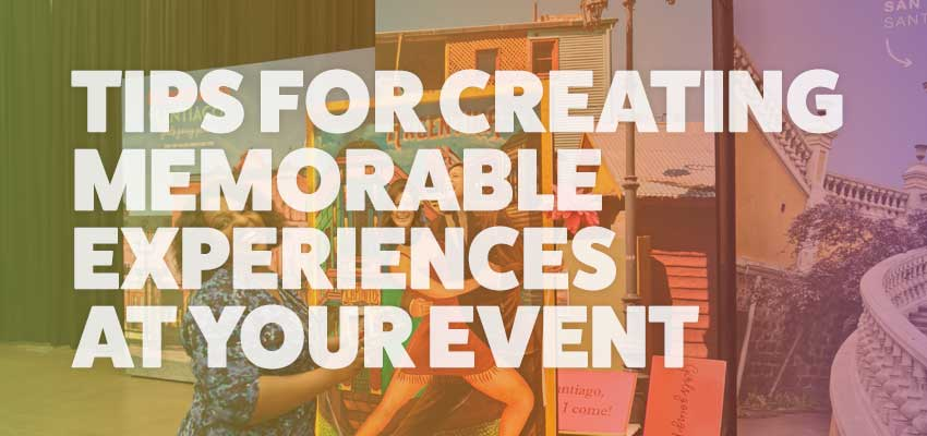 Tips for creating memorable experiences at your event