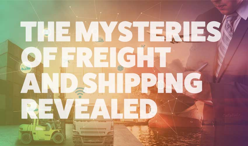 The Mysteries Of Freight And Shipping Revealed