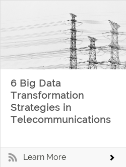 6 Big Data Transformation Strategies in Telecommunications