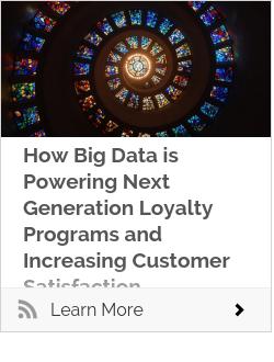 How Big Data is Powering Next Generation Loyalty Programs and Increasing Customer Satisfaction