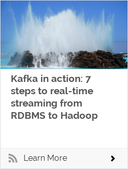 Kafka in action: 7 steps to real-time streaming from RDBMS to Hadoop