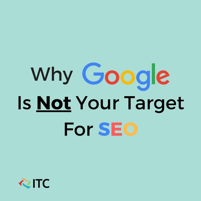 Why Google is not your target for seo graphic