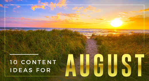 10 content ideas for august