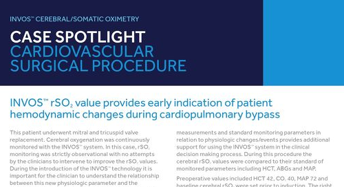 Case Spotlight: INVOS™ rSO2 Value Provides Early Indication of Patient Hemodynamic Changes During Cardiopulmonary Bypass