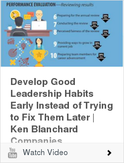 Developing Good Leadership Habits Early Instead of Trying to Fix Them Later   Ken Blanchard