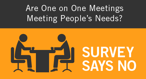 Are One on One Meetings Meeting Your People's Needs?