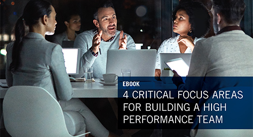 4 Critical Focus Areas for Building a High Peformance Team