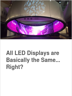 All LED Displays are Basically the Same... Right?