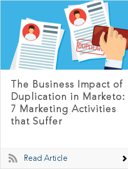 The Business Impact of Duplication in Marketo: 7 Marketing Activities that Suffer