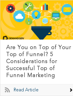 Are You on Top of Your Top of Funnel? 5 Considerations for Successful Top of Funnel Marketing