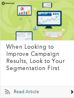 When Looking to Improve Campaign Results, Look to Your Segmentation First
