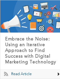 Embrace the Noise: Using an Iterative Approach to Find Success with Digital Marketing Technology