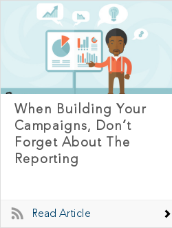 When Building Your Campaigns, Don't Forget About The Reporting