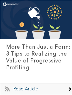 More Than Just a Form: 3 Tips to Realizing the Value of Progressive Profiling