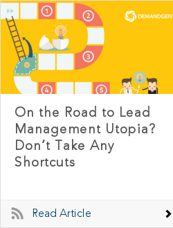 On the Road to Lead Management Utopia? Don't Take Any Shortcuts