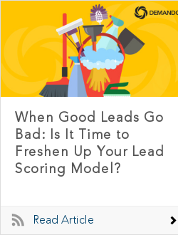 When Good Leads Go Bad: Is It Time to Freshen Up Your Lead Scoring Model?