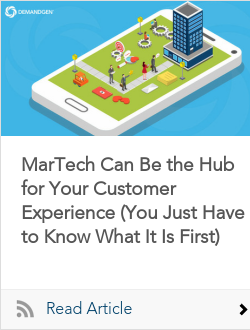 MarTech Can Be the Hub for Your Customer Experience (You Just Have to Know What It Is First)