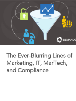 The Ever-Blurring Lines of Marketing, IT, MarTech, and Compliance