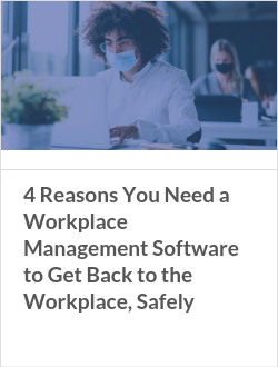 4 Reasons You Need a Workplace Management Software to Get Back to the Workplace, Safely