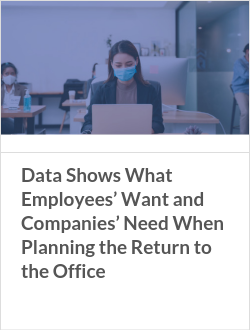 Data Shows What Employees' Want and Companies' Need When Planning the Return to the Office