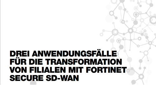 Drei anwendungsfälle für die transformation von filialen mit Fortinet Secure SD-WAN