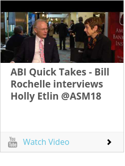 ABI Quick Takes - Bill Rochelle interviews Holly Etlin @ASM18