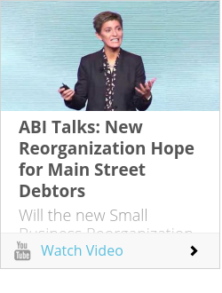 ABI Talks: New Reorganization Hope for Main Street Debtors
