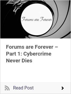 Forums are Forever – Part 1: Cybercrime Never Dies