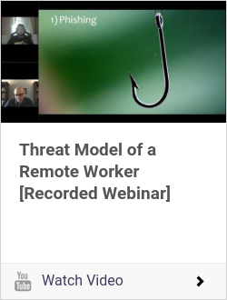 Threat Model of a Remote Worker [Recorded Webinar]