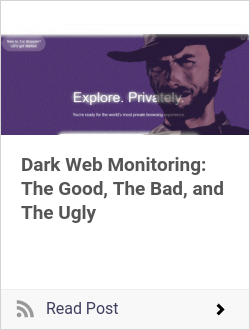 Dark Web Monitoring: The Good, The Bad, and The Ugly