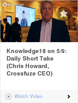Knowledge18 on 5/9: Daily Short Take (Chris Howard, Crossfuze CEO)