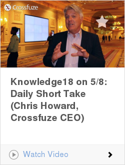 Knowledge18 on 5/8: Daily Short Take (Chris Howard, Crossfuze CEO)